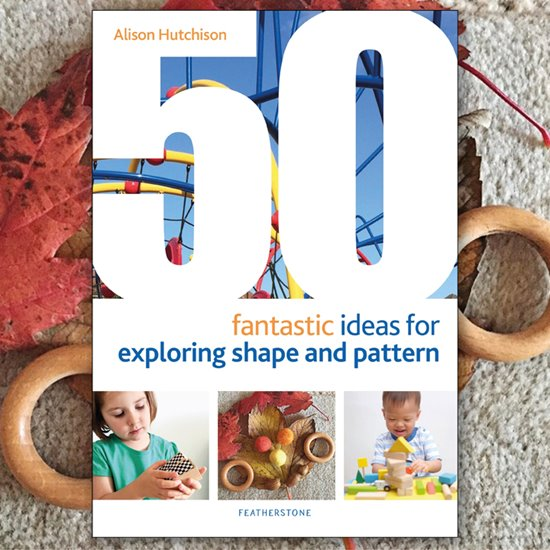 50 Fantastic Ideas for Exploring Shape and Pattern